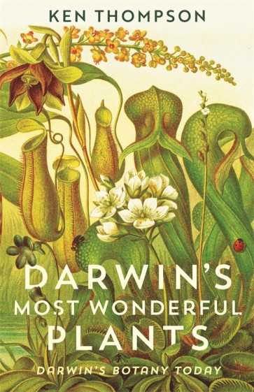 Book cover of Darwin's Most Wonderful Plants by Ken Thompson